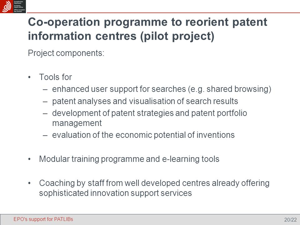 20/22 Co-operation programme to reorient patent information centres (pilot project) Project components: Tools for –enhanced user support for searches (e.g.