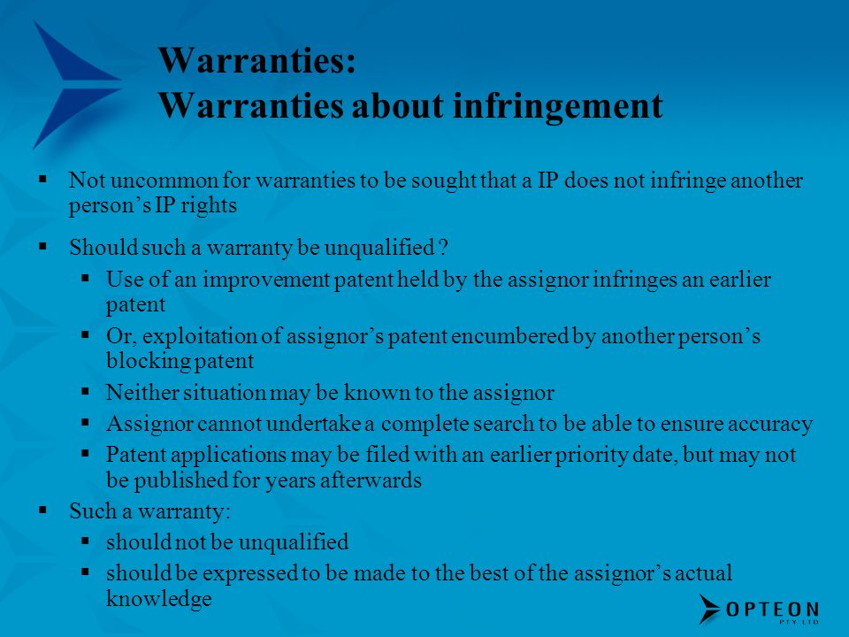 Warranties: Warranties about infringement Not uncommon for warranties to be sought that a IP does not infringe another persons IP rights Should such a warranty be unqualified .