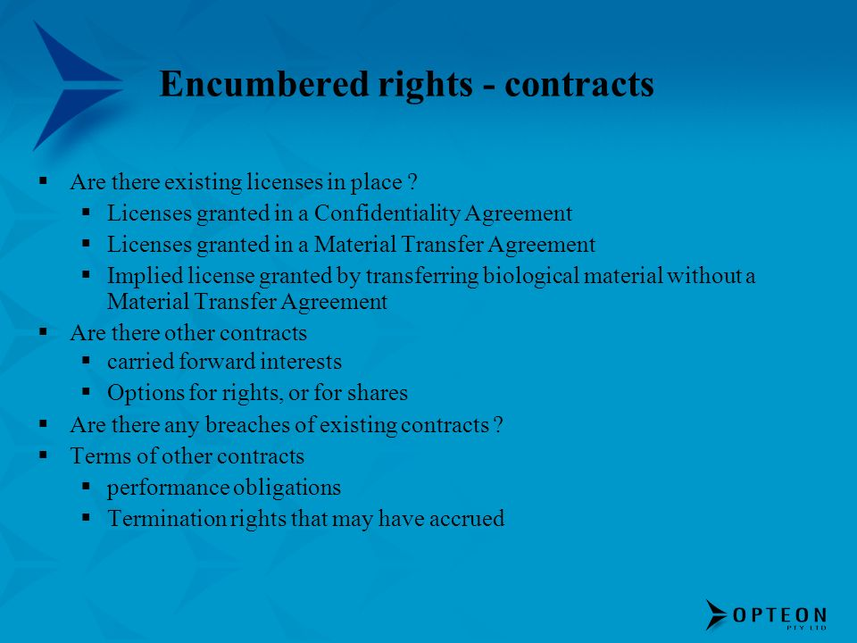 Encumbered rights - contracts Are there existing licenses in place .