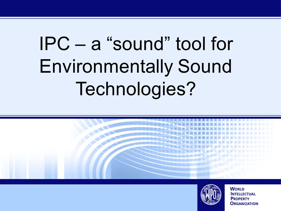 IPC – a sound tool for Environmentally Sound Technologies