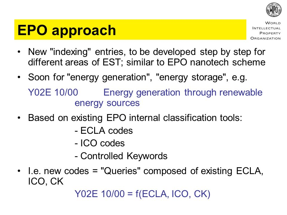 EPO approach New indexing entries, to be developed step by step for different areas of EST; similar to EPO nanotech scheme Soon for energy generation , energy storage , e.g.