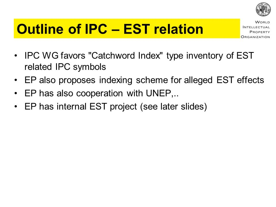 IPC WG favors Catchword Index type inventory of EST related IPC symbols EP also proposes indexing scheme for alleged EST effects EP has also cooperation with UNEP,..