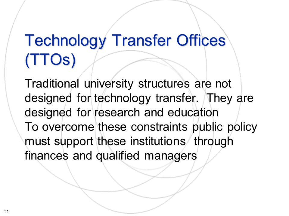 Technology Transfer Offices (TTOs) Traditional university structures are not designed for technology transfer.