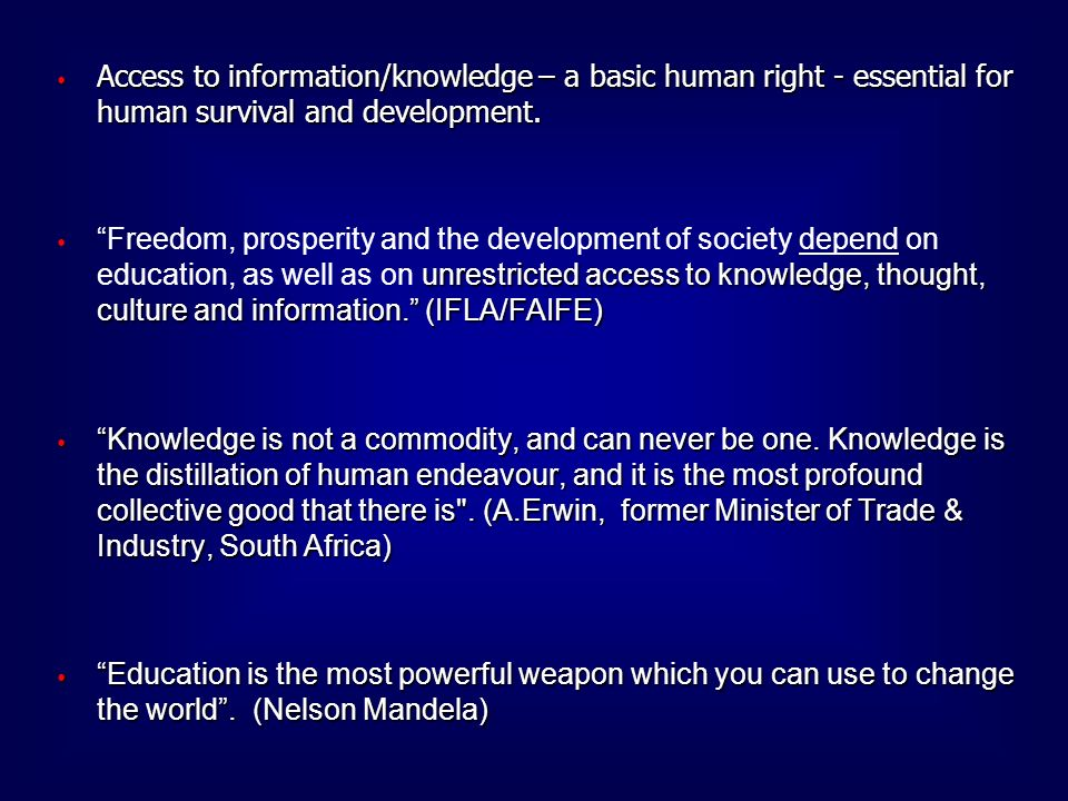 Access to information/knowledge – a basic human right - essential for human survival and development.