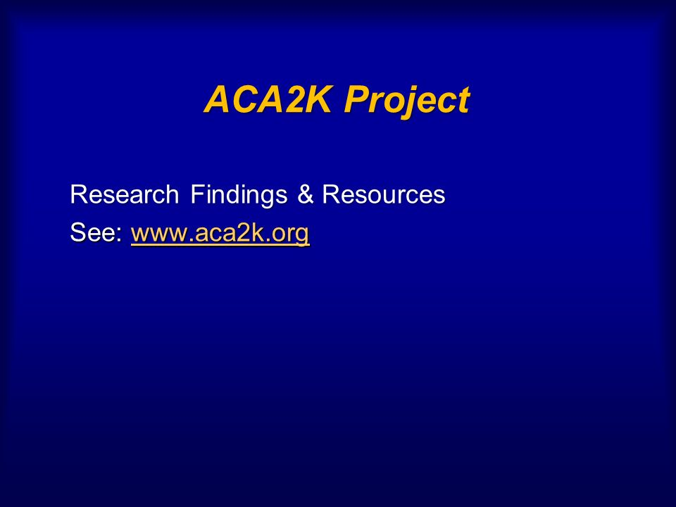 ACA2K Project Research Findings & Resources Research Findings & Resources See: www.aca2k.org See: www.aca2k.orgwww.aca2k.org