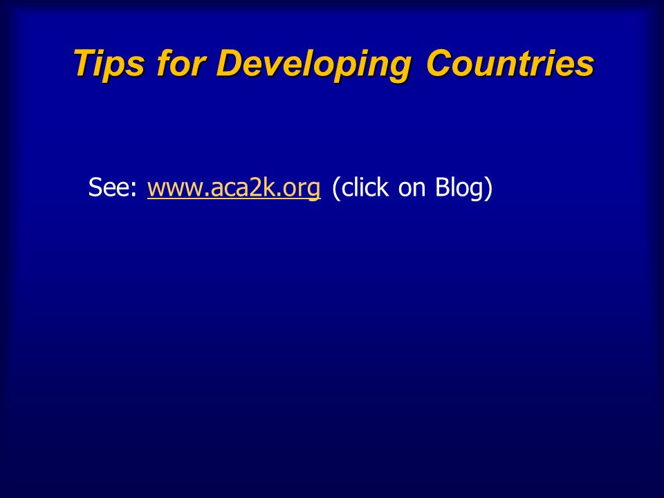Tips for Developing Countries See: www.aca2k.org (click on Blog)www.aca2k.org