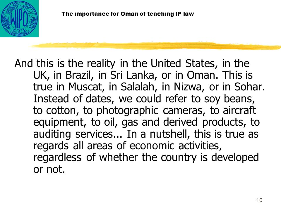 10 The importance for Oman of teaching IP law And this is the reality in the United States, in the UK, in Brazil, in Sri Lanka, or in Oman.