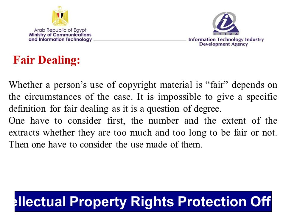 Intellectual Property Rights Protection Office Fair Dealing: Whether a persons use of copyright material is fair depends on the circumstances of the case.