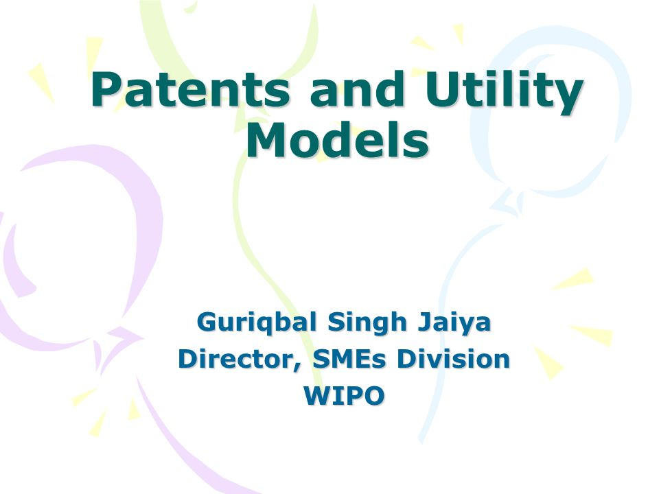 Patents and Utility Models Guriqbal Singh Jaiya Director, SMEs Division WIPO