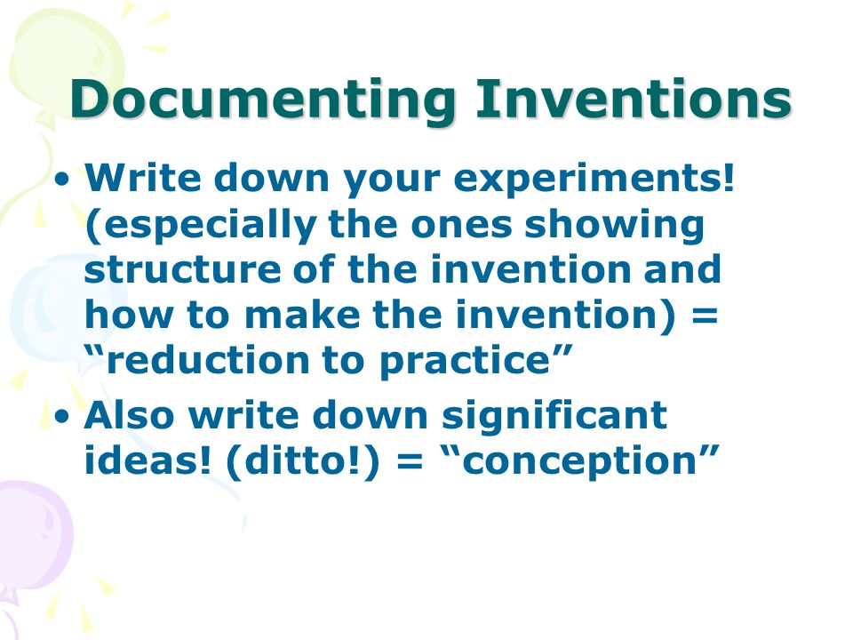 Documenting Inventions Write down your experiments.