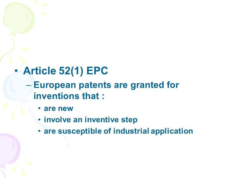 Article 52(1) EPC –European patents are granted for inventions that : are new involve an inventive step are susceptible of industrial application