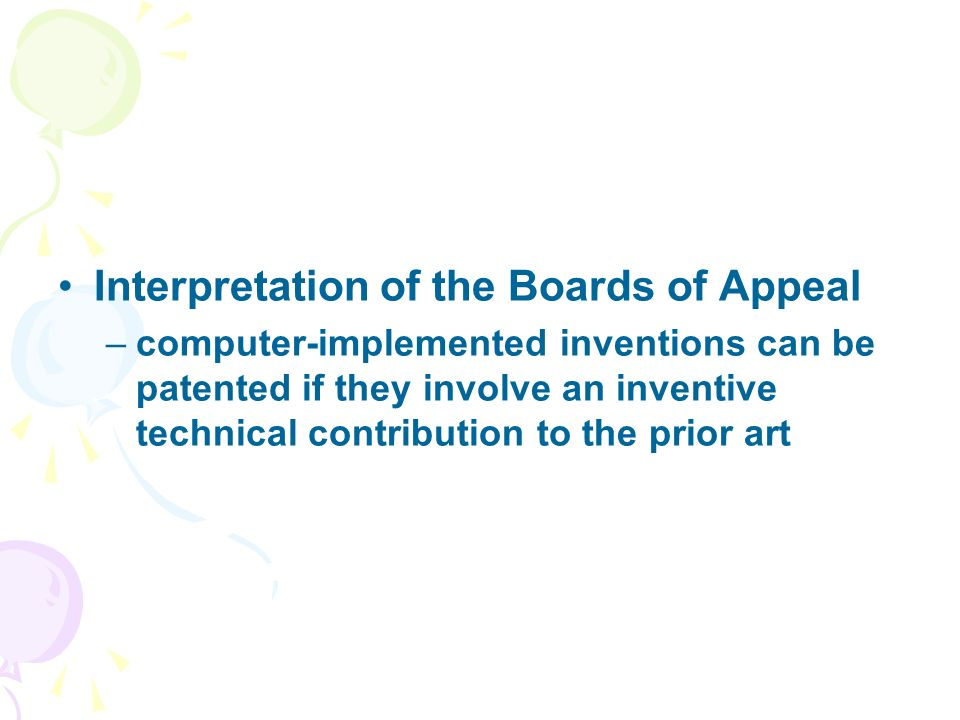 Interpretation of the Boards of Appeal –computer-implemented inventions can be patented if they involve an inventive technical contribution to the prior art