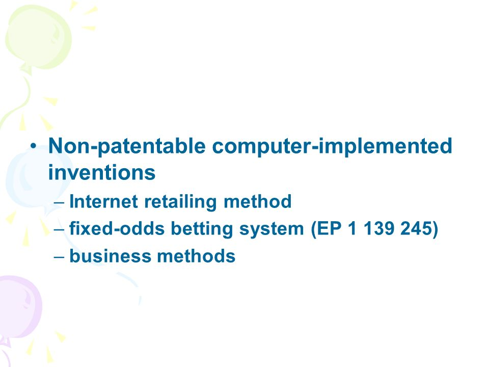 Non-patentable computer-implemented inventions –Internet retailing method –fixed-odds betting system (EP 1 139 245) –business methods