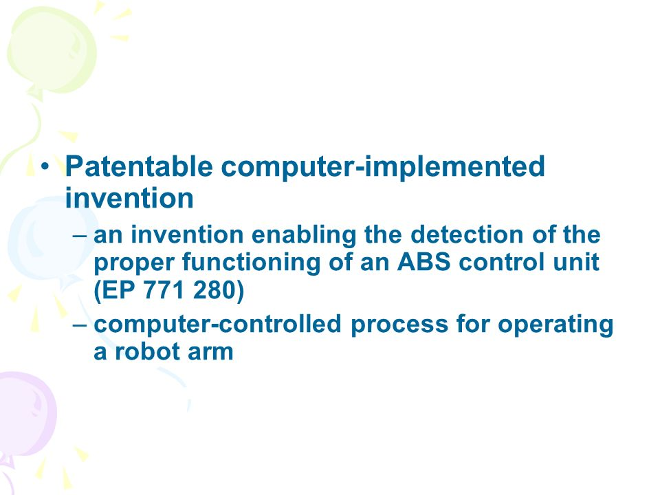 Patentable computer-implemented invention –an invention enabling the detection of the proper functioning of an ABS control unit (EP 771 280) –computer-controlled process for operating a robot arm