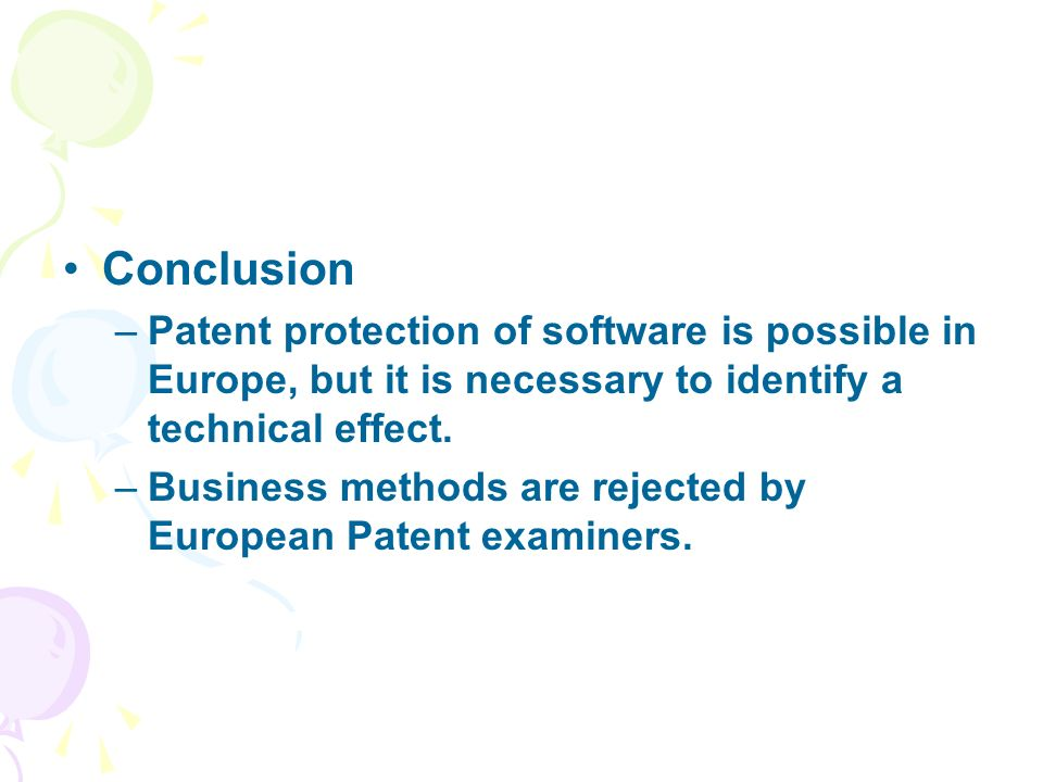 Conclusion –Patent protection of software is possible in Europe, but it is necessary to identify a technical effect.