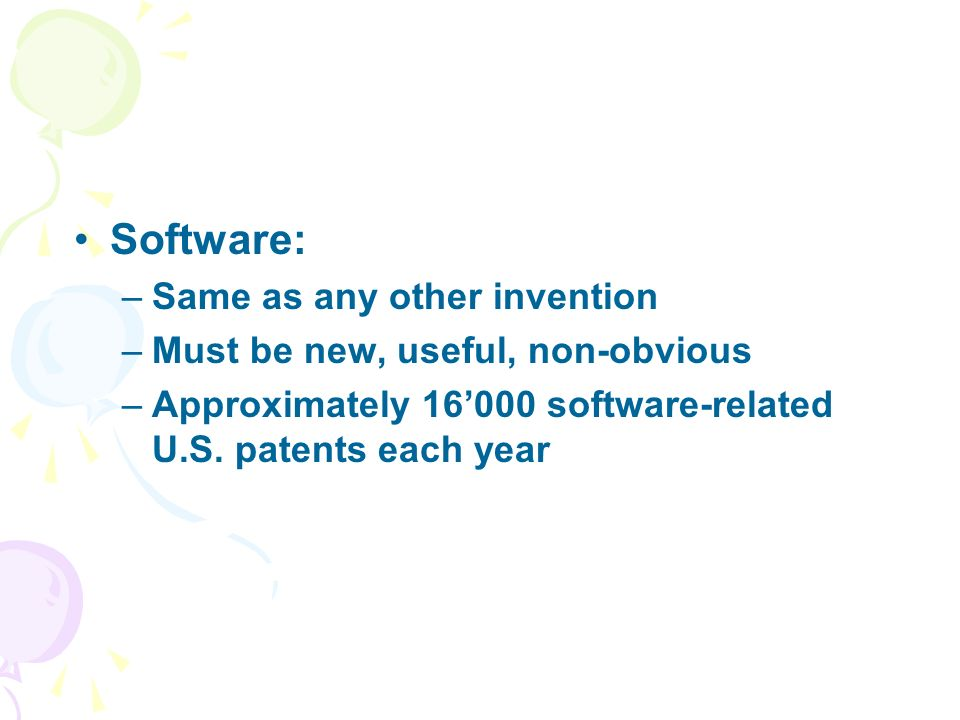 Software: –Same as any other invention –Must be new, useful, non-obvious –Approximately 16000 software-related U.S.
