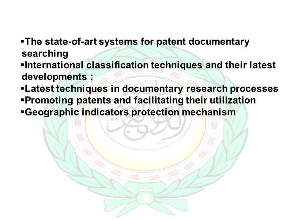 The state-of-art systems for patent documentary searching International classification techniques and their latest developments ; Latest techniques in documentary research processes Promoting patents and facilitating their utilization Geographic indicators protection mechanism