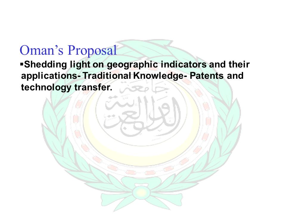 Omans Proposal Shedding light on geographic indicators and their applications- Traditional Knowledge- Patents and technology transfer.