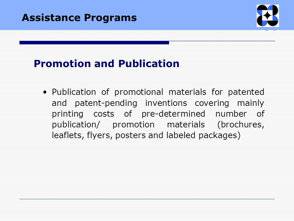 Publication of promotional materials for patented and patent-pending inventions covering mainly printing costs of pre-determined number of publication/ promotion materials (brochures, leaflets, flyers, posters and labeled packages) Promotion and Publication Assistance Programs