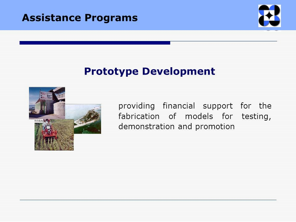 providing financial support for the fabrication of models for testing, demonstration and promotion Prototype Development Assistance Programs
