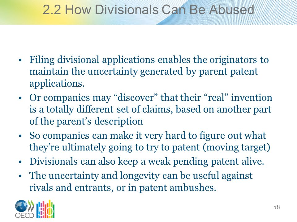 2.2 How Divisionals Can Be Abused Filing divisional applications enables the originators to maintain the uncertainty generated by parent patent applications.
