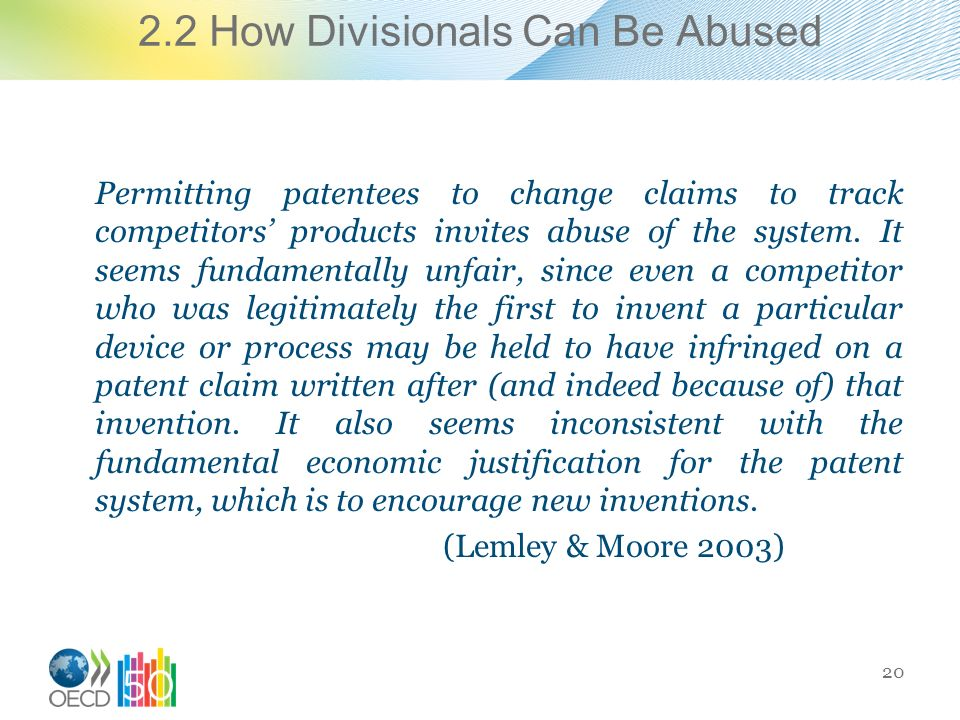 2.2 How Divisionals Can Be Abused Permitting patentees to change claims to track competitors products invites abuse of the system.
