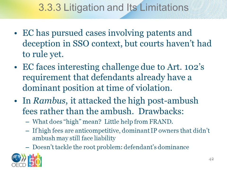 3.3.3 Litigation and Its Limitations EC has pursued cases involving patents and deception in SSO context, but courts havent had to rule yet.
