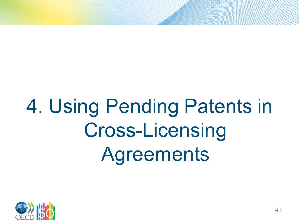 4. Using Pending Patents in Cross-Licensing Agreements 43
