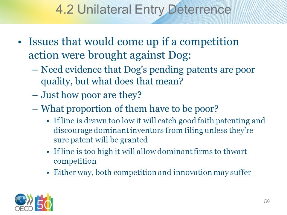 4.2 Unilateral Entry Deterrence Issues that would come up if a competition action were brought against Dog: –Need evidence that Dogs pending patents are poor quality, but what does that mean.