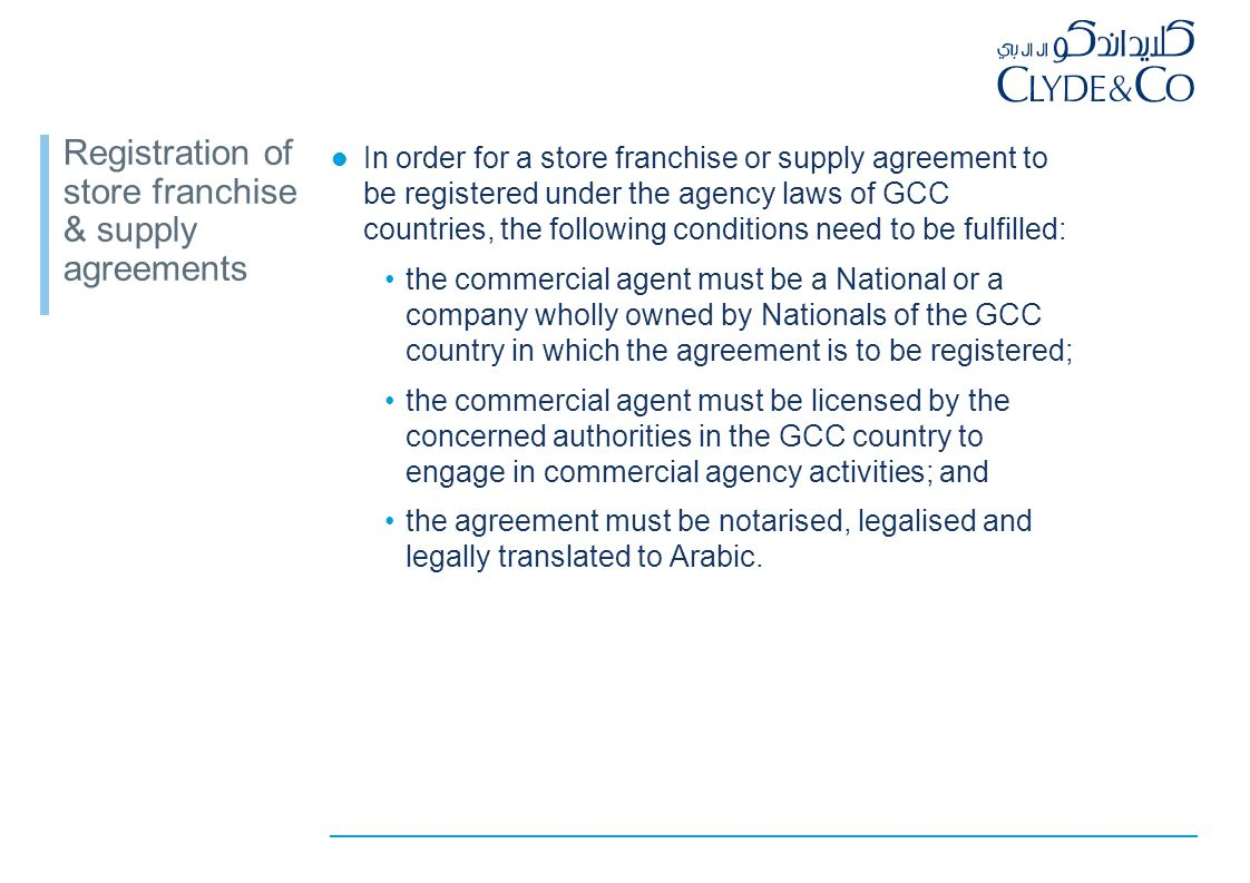 Agency laws in the GCC Agency laws cover any arrangement in which a foreign company is exclusively represented by an agent to distribute, sell, offer, or provide goods or services within geographically defined limits for a commission or profit.
