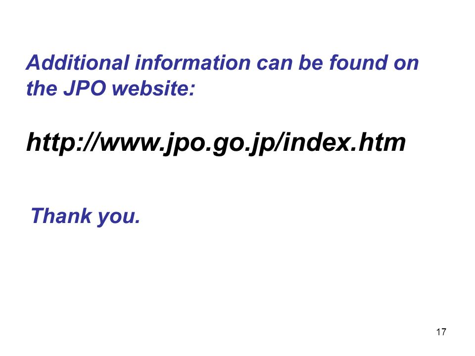 17 Additional information can be found on the JPO website: http://www.jpo.go.jp/index.htm Thank you.