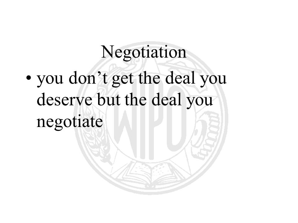 Negotiation you dont get the deal you deserve but the deal you negotiate