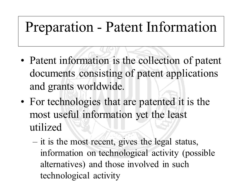 Preparation - Patent Information Patent information is the collection of patent documents consisting of patent applications and grants worldwide.