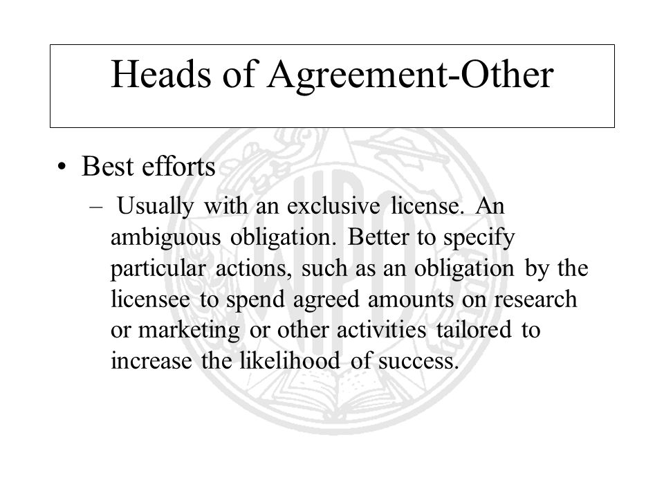 Heads of Agreement-Other Best efforts – Usually with an exclusive license.