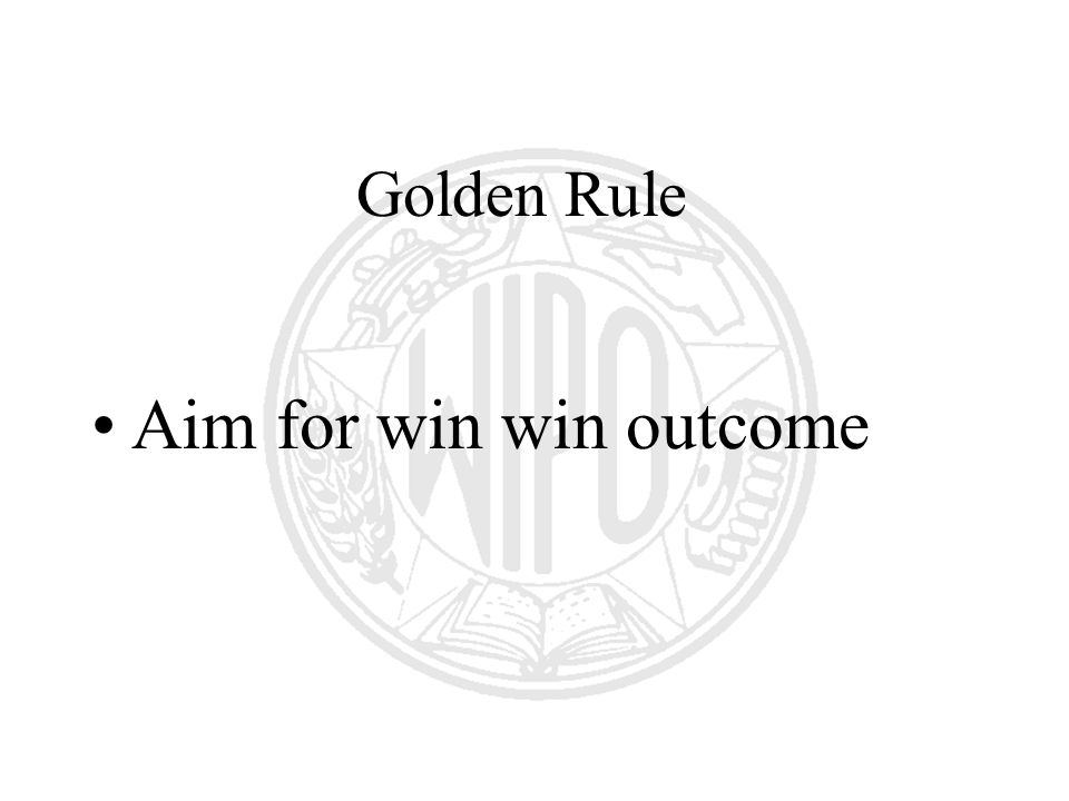 Golden Rule Aim for win win outcome
