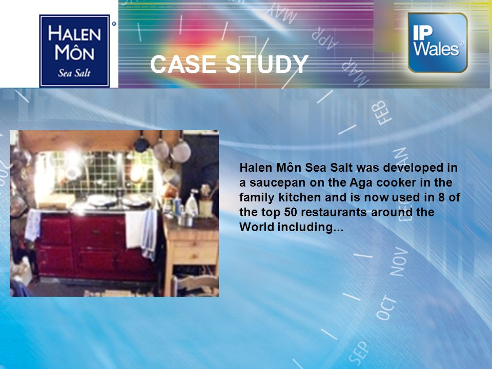 CASE STUDY Halen Môn Sea Salt was developed in a saucepan on the Aga cooker in the family kitchen and is now used in 8 of the top 50 restaurants around the World including...