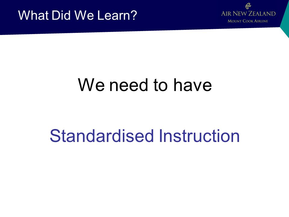 What Did We Learn We need to have Standardised Instruction