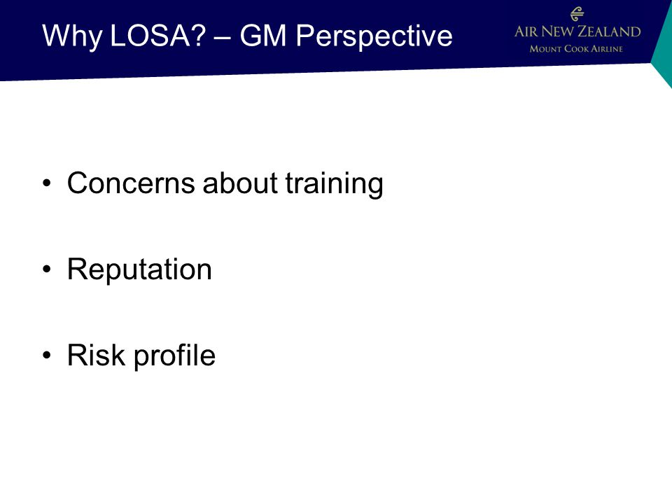 Why LOSA – GM Perspective Concerns about training Reputation Risk profile