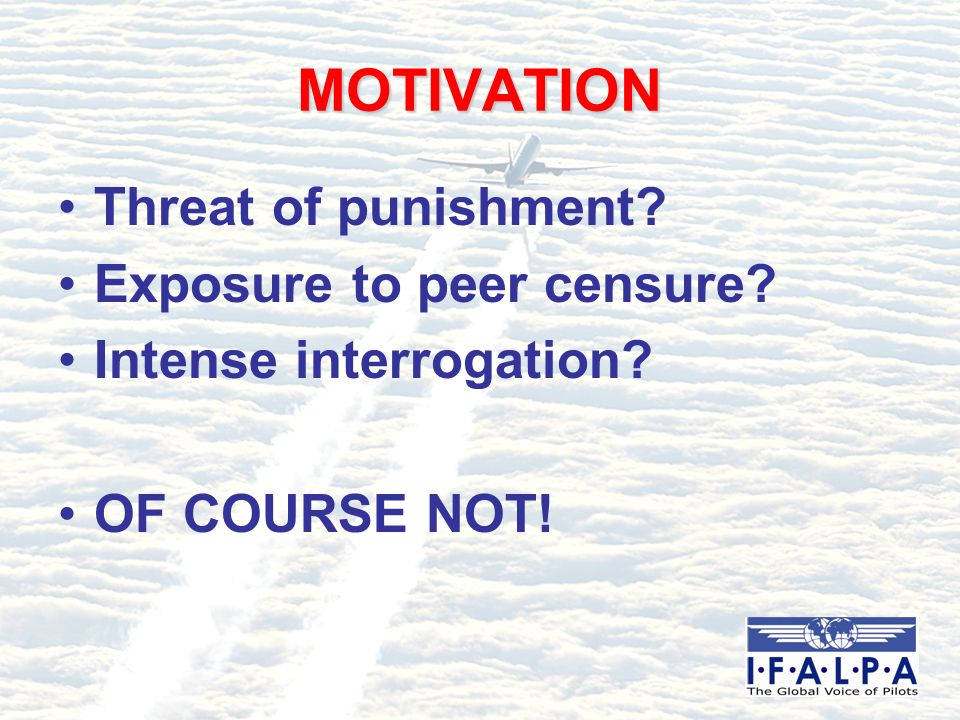MOTIVATION Threat of punishment Exposure to peer censure Intense interrogation OF COURSE NOT!