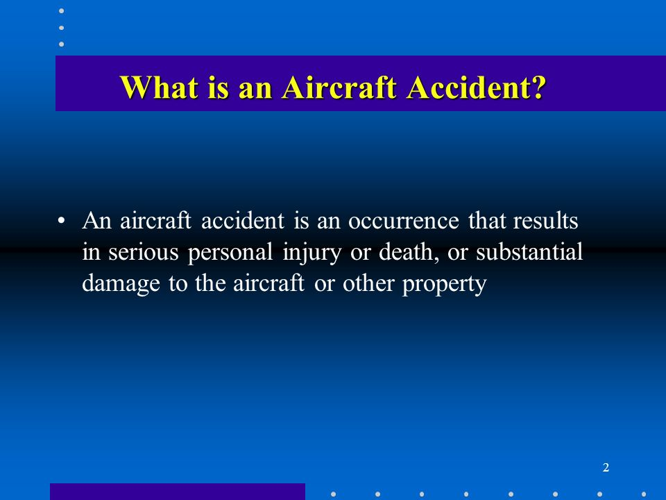 2 What is an Aircraft Accident.