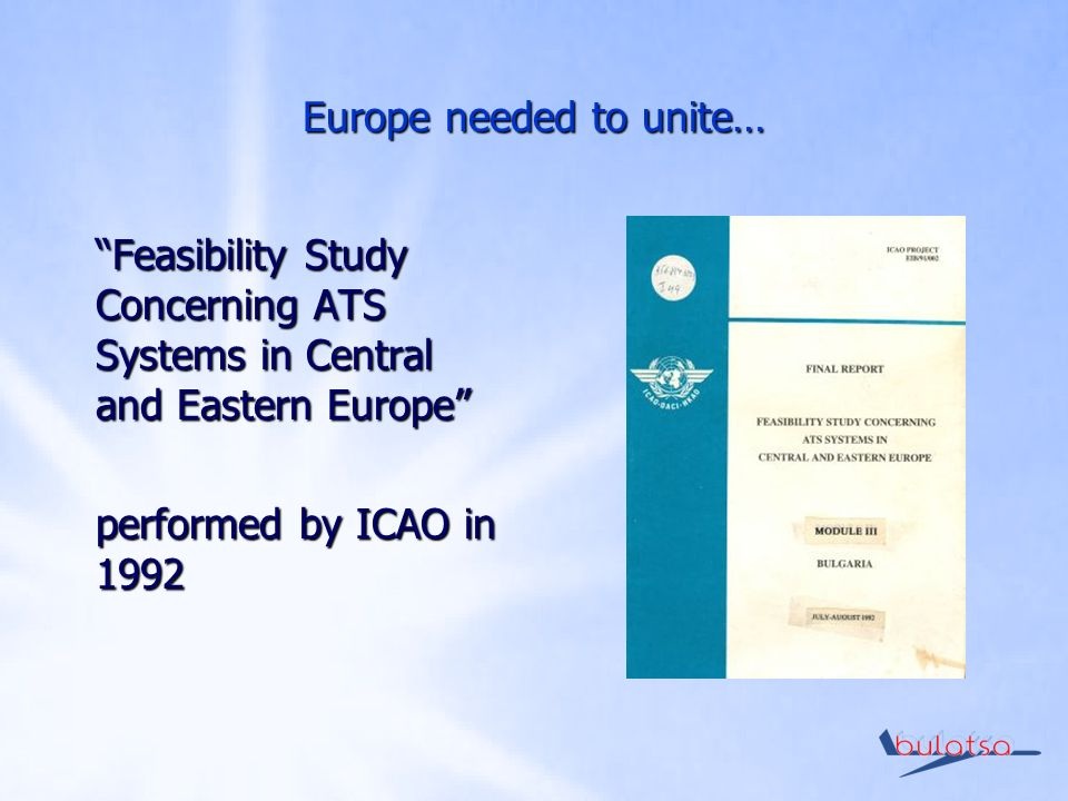 Europe needed to unite… Feasibility Study Concerning ATS Systems in Central and Eastern Europe performed by ICAO in 1992