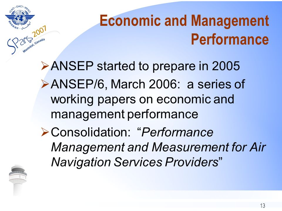 13 Economic and Management Performance ANSEP started to prepare in 2005 ANSEP/6, March 2006: a series of working papers on economic and management performance Consolidation: Performance Management and Measurement for Air Navigation Services Providers