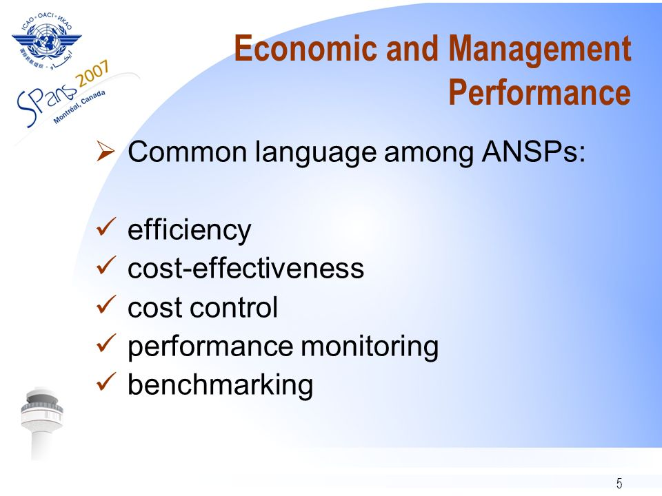 5 Economic and Management Performance Common language among ANSPs: efficiency cost-effectiveness cost control performance monitoring benchmarking