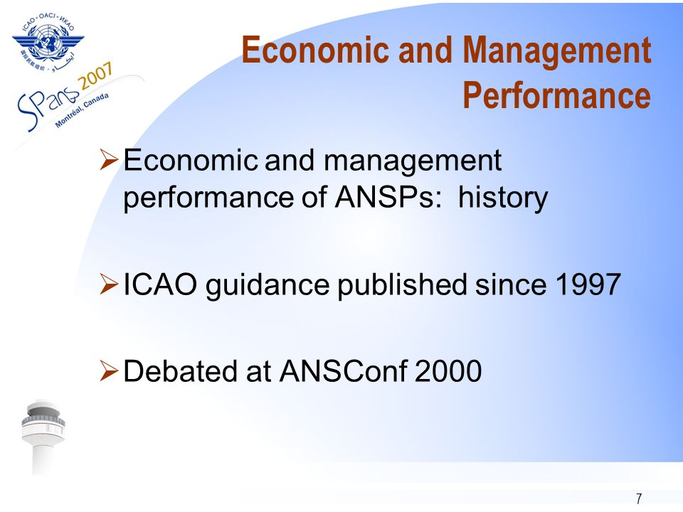 7 Economic and Management Performance Economic and management performance of ANSPs: history ICAO guidance published since 1997 Debated at ANSConf 2000