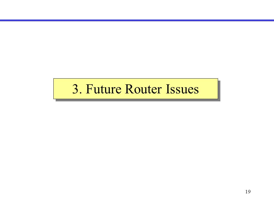 19 3. Future Router Issues