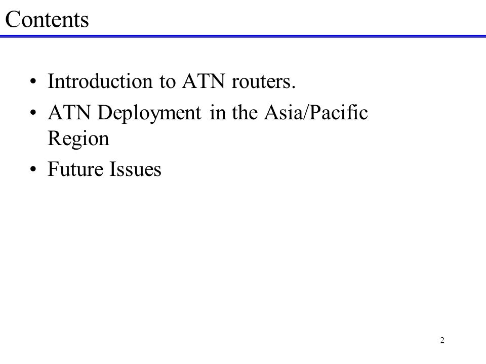 2 Contents Introduction to ATN routers. ATN Deployment in the Asia/Pacific Region Future Issues