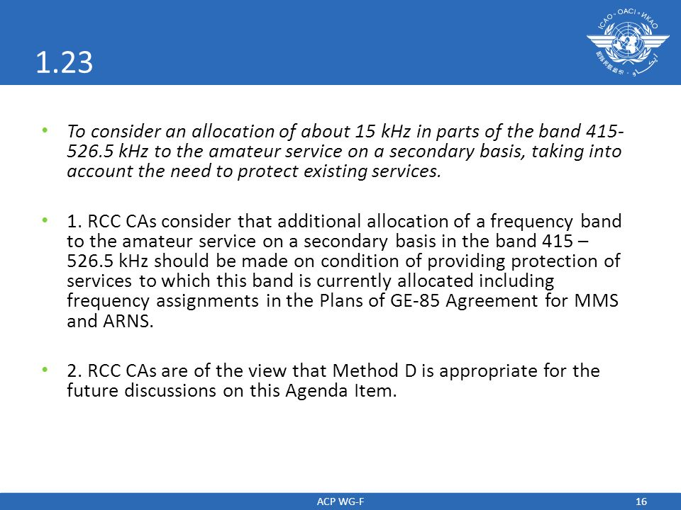 16 1.23 To consider an allocation of about 15 kHz in parts of the band 415- 526.5 kHz to the amateur service on a secondary basis, taking into account the need to protect existing services.