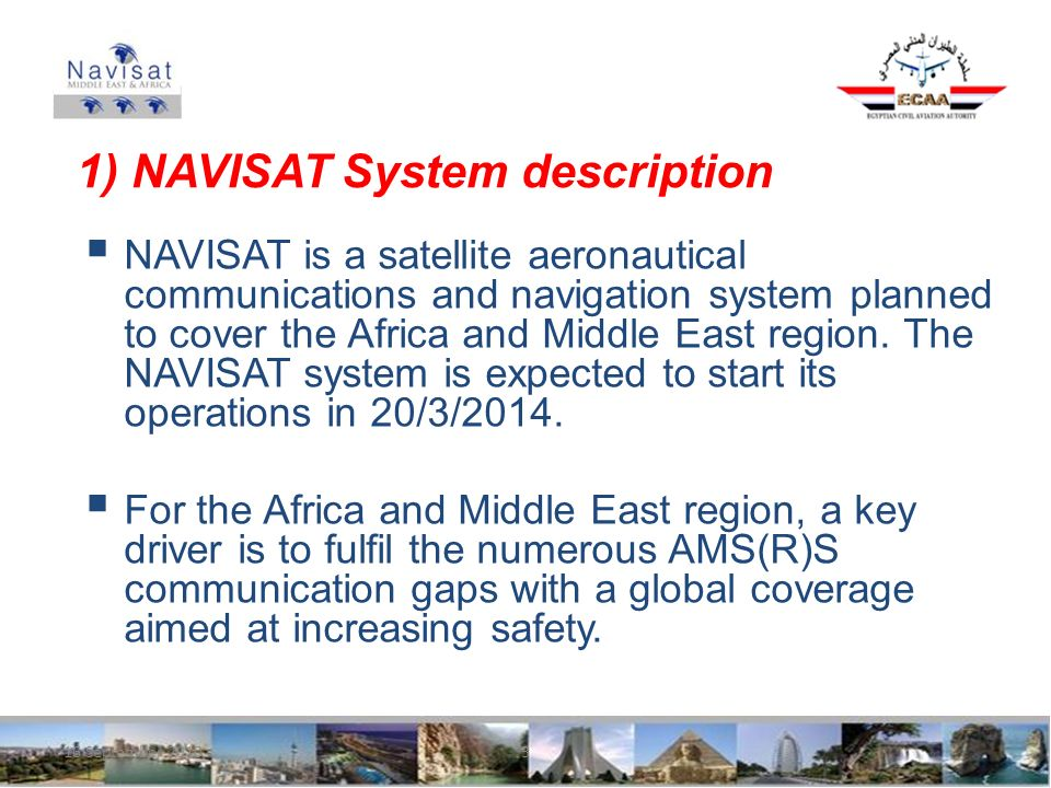 16 September 20103 1) NAVISAT System description NAVISAT is a satellite aeronautical communications and navigation system planned to cover the Africa and Middle East region.
