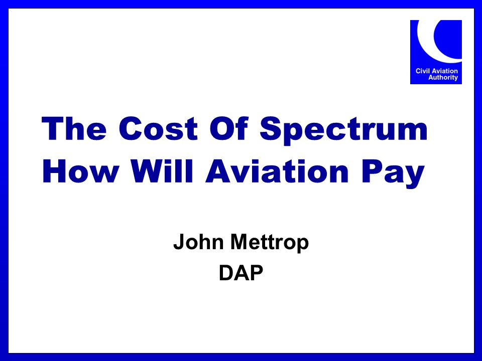 The Cost Of Spectrum How Will Aviation Pay John Mettrop DAP