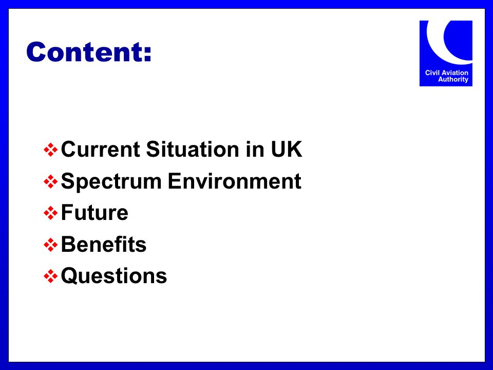 Content: Current Situation in UK Spectrum Environment Future Benefits Questions